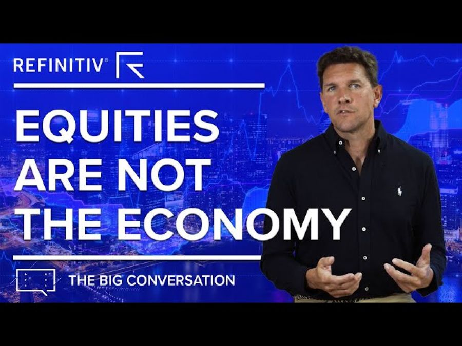 Equities are not the Economy   The Big Conversation   Refinitiv