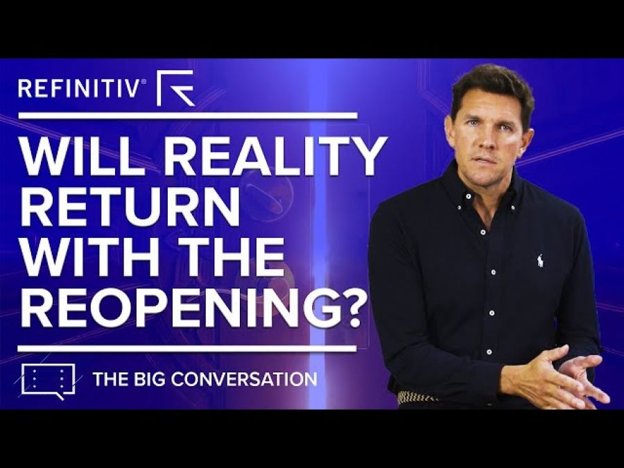 Will Reality Return with the Reopening? | The Big Conversation | Refinitiv