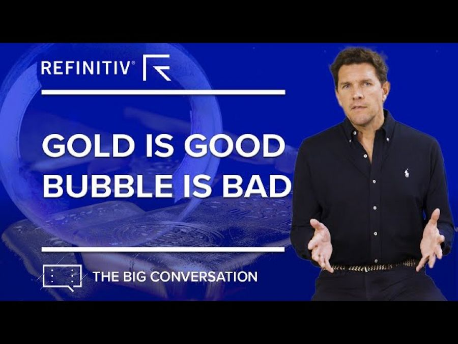 Gold is Good, Bubbles are Bad   The Big Conversation   Refinitiv